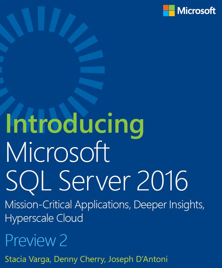 Microsoft SQL Server 2016: Mission-Critical Applications, Deeper Insights, Hyperscale Cloud